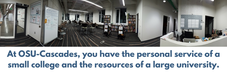 At OSU-Cascades, you have the personal service of a small college and the resources of a large university.